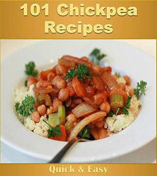 Chickpea Cookbook: 101 Simple and Delicious Chickpea Recipes (chickpea cookbook, chickpea recipes, chickpea, chickpea recipe book)