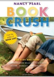 Book Crush: For Kids and Teens--Recommended Reading for Every Mood, Moment, and Interest Pdf Book