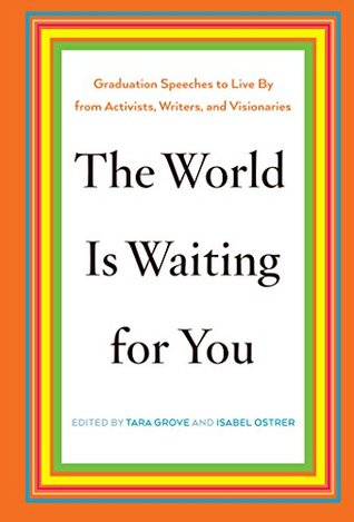 The World Is Waiting for You: Graduation Speeches to Live By from Activists, Writers, and Visionaries