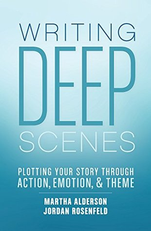 Writing Deep Scenes: Plotting Your Story Through Action, Emotion, and Theme