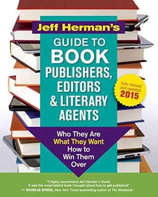 Jeff Herman's Guide to Book Publishers, Editors & Literary Agents: Who They Are, What They Want, How to Win Them Over