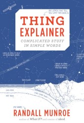 Thing Explainer: Complicated Stuff in Simple Words Pdf Book