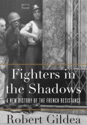Fighters in the Shadows: A New History of the French Resistance Pdf Book