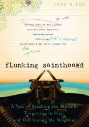 Flunking Sainthood: A Year of Breaking the Sabbath, Forgetting to Pray, and Still Loving My Neighbor Pdf Book