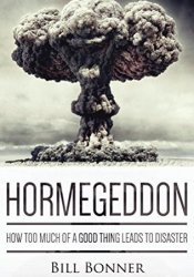 Hormegeddon: How Too Much Of A Good Thing Leads To Disaster Pdf Book