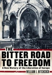 The Bitter Road to Freedom: A New History of the Liberation of Europe Pdf Book