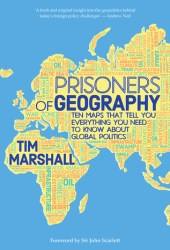 Prisoners of Geography: Ten Maps That Tell You Everything You Need to Know About Global Politics Pdf Book
