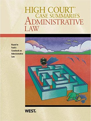 High Court Case Summaries on Administrative Law, Keyed to Funk, 4th