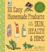 101 Easy Homemade Products for Your Skin, Health & Home: A Nerdy Farm Wife's All-Natural DIY Projects Using Commonly Found Herbs, Flowers & Other Plants, by Jan Berry