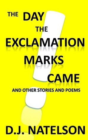 The Day the Exclamation Marks Came: And Other Stories and Poems