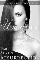 Uncovering You 7: Resurrection (Uncovering You, #7)