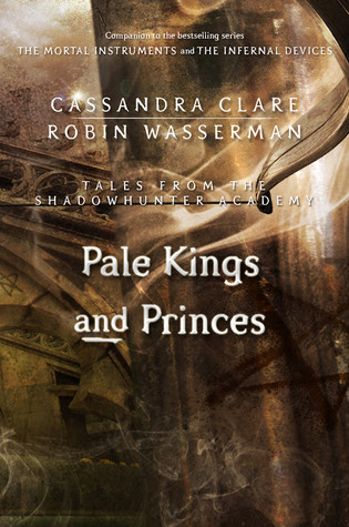 Pale Kings and Princes (Tales from the Shadowhunter Academy, #6)
