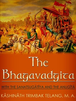 The Bhagavadgîtâ ; with the Sanatsugâtîya ; and the Anugîtâ