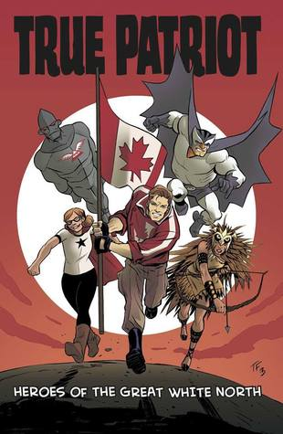 True Patriot: Heroes of the Great White North (True Patriot, #2)