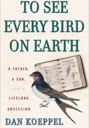 To See Every Bird on Earth: A Father, a Son, and a Lifelong Obsession Pdf Book
