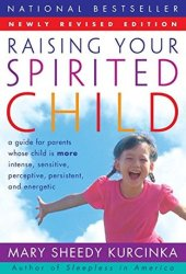 Raising Your Spirited Child: A Guide for Parents Whose Child is More Intense, Sensitive, Perceptive, Persistent, and Energetic Pdf Book