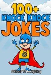 Children Books: 100+ Knock Knock Jokes for Kids: Funny, Hilarious, Laugh-Out-Loud Knock Knock Jokes for Beginning Readers & Early Readers (Knock Knock Joke Series) Book Pdf