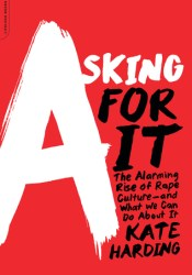 Asking for It: The Alarming Rise of Rape Culture and What We Can Do about It Pdf Book