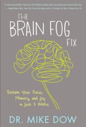 The Brain Fog Fix: Reclaim Your Focus, Memory, and Joy in Just 3 Weeks Pdf Book