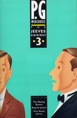 The Jeeves Omnibus Vol. 3: The Mating Season / Ring for Jeeves / Very Good, Jeeves (Jeeves, #10, 9, & 4)