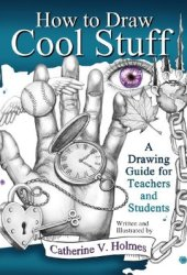 How to Draw Cool Stuff: A Drawing Guide for Teachers and Students Pdf Book