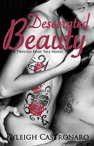Desecrated Beauty (Twisted Fairy Tales, #1)