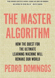 The Master Algorithm: How the Quest for the Ultimate Learning Machine Will Remake Our World Pdf Book
