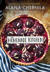The Homemade Kitchen: Recipes for Cooking with Pleasure Pdf Book