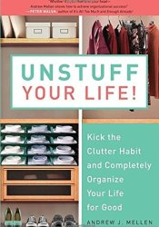 Unstuff Your Life!: Kick the Clutter Habit and Completely Organize Your Life for Good Pdf Book