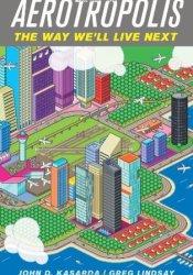 Aerotropolis: The Way We'll Live Next Pdf Book