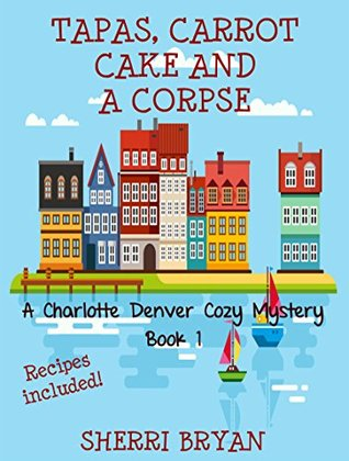 Tapas, Carrot Cake and a Corpse (Charlotte Denver #1)