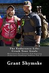 The Endurance Life: Crush Your Goals (Motivation For Current And Aspiring Endurance Challenge Athletes Book 2) by Grant Shymske