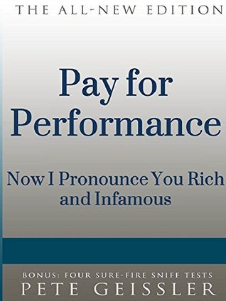 Pay for Performance: I Now Pronounce You Rich and Infamous