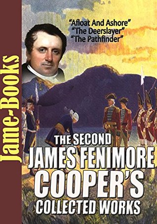 The Second James Fenimore Cooper's Collected Works: The Pathfinder, The Deerslayer, Afloat And Ashore, and More ( 10 Works )