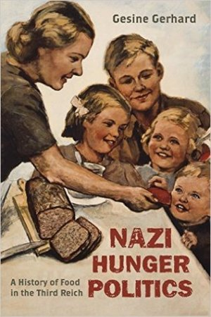 Nazi Hunger Politics: A History of Food in the Third Reich