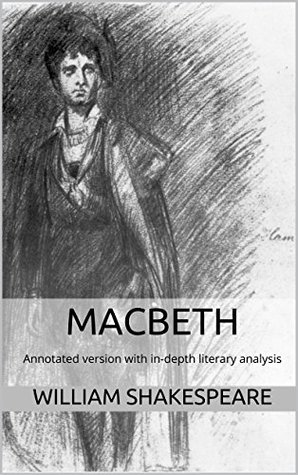 Macbeth (Annotated): Annotated version of Macbeth with in-depth literary analysis
