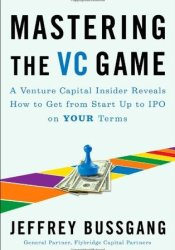 Mastering the VC Game: A Venture Capital Insider Reveals How to Get from Start-up to IPO on Your Terms Pdf Book