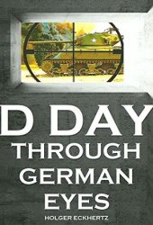 D DAY Through German Eyes - The Hidden Story of June 6th 1944 Pdf Book