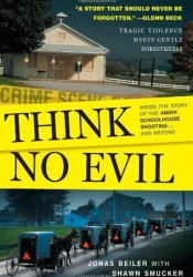 Think No Evil: Inside the Story of the Amish Schoolhouse Shooting...and Beyond Pdf Book