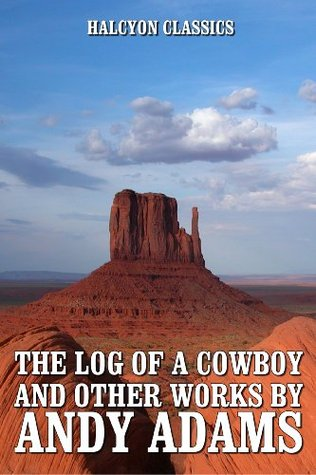 The Log of a Cowboy and Other Works by Andy Adams