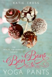 Bon Bons to Yoga Pants (The Health and Happiness Society, #1) Book Pdf