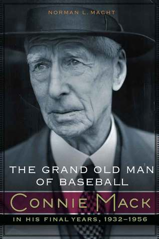 The Grand Old Man of Baseball: Connie Mack in His Final Years, 1932-1956