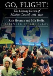 Go, Flight!: The Unsung Heroes of Mission Control, 1965–1992 Pdf Book