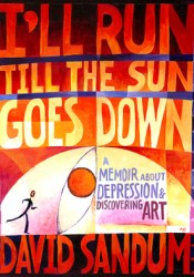 I'll Run Till the Sun Goes Down: A Memoir About Depression and Discovering Art Pdf Book