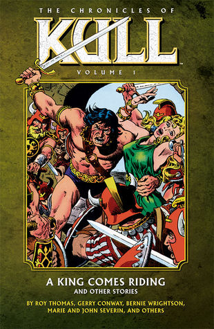 The Chronicles of Kull, Vol. 1: A King Comes Riding and Other Stories