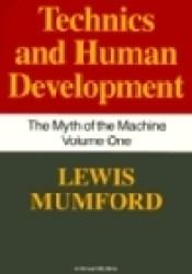 Technics and Human Development (The Myth of the Machine, Vol 1) Pdf Book