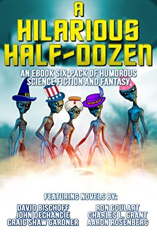 A Hilarious Half-Dozen: An eBook Six-Pack of Humorous Science Fiction and Fantasy
