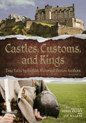 Castles, Customs, and Kings: True Tales by English Historical Fiction Authors (CC&K #2) Pdf Book