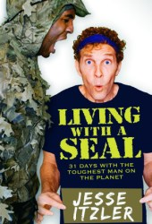 Living with a SEAL: 31 Days Training with the Toughest Man on the Planet Book Pdf