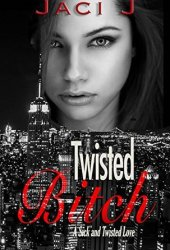 Twisted Bitch (Sick and Twisted, #2)